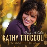 Worshipsongs: Draw Me Close Lyrics Kathy Troccoli