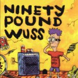 Miscellaneous Lyrics Ninety Pound Wuss
