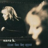 Closer Than They Appear Lyrics Sara K.