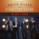 Oh, What A Savior Lyrics Ernie Haase & Signature Sound