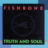 Truth And Soul Lyrics Fishbone