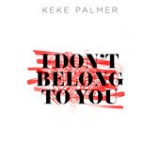 I Don't Belong to You (Single) Lyrics Keke Palmer