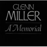 Glenn Miller: A Memorial Lyrics Miller, Glenn