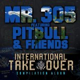 International Takeover Lyrics Mr. 305 Featuring Pitbull & Friends