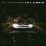 Little Seeds Lyrics Shovels & Rope