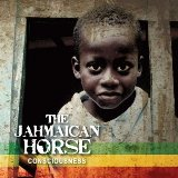 Consciousness Lyrics The Jahmaican Horse