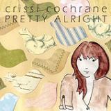 Pretty Alright (EP) Lyrics Crissi Cochrane