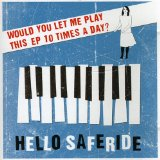 Would You Let Me Play This EP 10 Times A Day? - EP Lyrics Hello Saferide