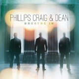Breathe In Lyrics Phillips, Craig & Dean