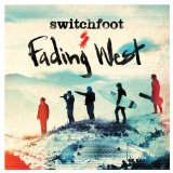 Fading West Lyrics Switchfoot