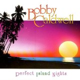 Perfect Island Nights Lyrics Bobby Caldwell