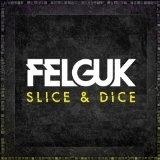 Slice & Dice Lyrics Felguk