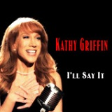 I'll Say It (Single) Lyrics Kathy Griffin
