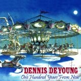 One Hundred Years From Now Lyrics Dennis Deyoung