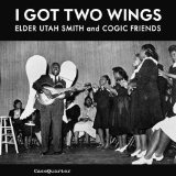 I Got Two Wings Lyrics Elder Utah Smith