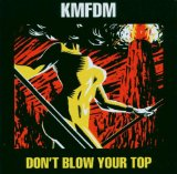 Don't Blow Your Top Lyrics KMFDM