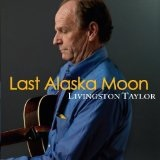 Last Alaska Moon Lyrics Livingston Taylor