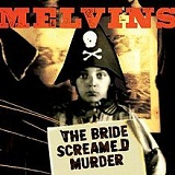The Bride Screamed Murder Lyrics Melvins
