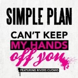 Can't Keep My Hands Off You (Single) Lyrics Simple Plan