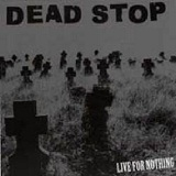 Live For Nothing Lyrics Dead Stop