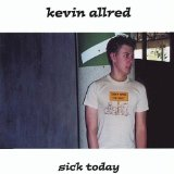 Sick Today Lyrics Kevin Allred