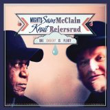 One Drop Is Plenty Lyrics Knut Reiersrud & Mighty Sam McClain