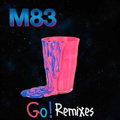 Go! [Remixes] Lyrics M83