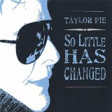 So Little Has Changed Lyrics Taylor Pie