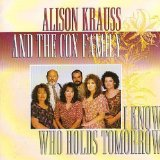 I Know Who Holds Tomorrow Lyrics Alison Krauss