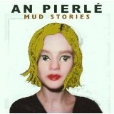 Mud Stories Lyrics An Pierle