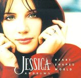 Heart Shaped World Lyrics Andrews Jessica