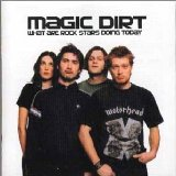 What Are Rockstars Doing Today Lyrics Magic Dirt