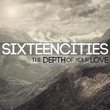 The Depth Of Your Love Lyrics Sixteen Cities