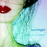 Traces to Nowhere Lyrics Somegirl