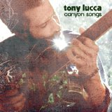Canyon Songs Lyrics Tony Lucca