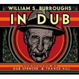 In Dub: Conducted by Dub Spencer & Trance Hill [LP] Lyrics William S. Burroughs
