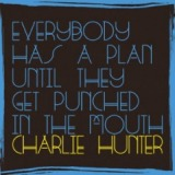 Everybody Has A Plan Until They Get Punched In The Mouth Lyrics Charlie Hunter