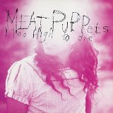 Too High To Die Lyrics Meat Puppets