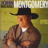 Home To You Lyrics Montgomery John Michael
