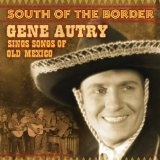 South Of The Border: Songs Of Old Mexico Lyrics Gene Autry