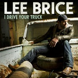 I Drive Your Truck (Single) Lyrics Lee Brice