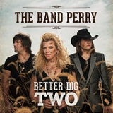 Better Dig Two (Single) Lyrics The Band Perry