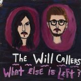 What Else Is Left? Lyrics The Will Callers