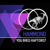 Hammond Lyrics You Bred Raptors?