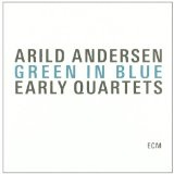 Green In Blue: Early Quartets Lyrics Arild Andersen