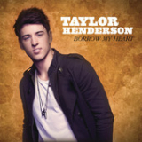 Borrow My Heart (Single) Lyrics Taylor Henderson