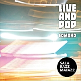 Live and Pop: Live At Razzmatazz Lyrics Edmond