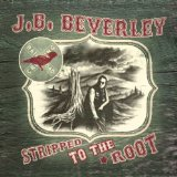 Stripped To The Root Lyrics J.B. Beverley