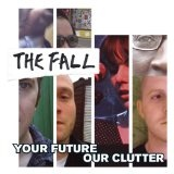 Your Future Our Clutter Lyrics The Fall