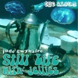 Still Life With Jellies Lyrics Jude Gwynaire